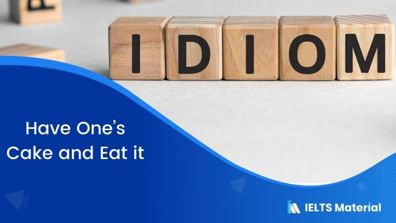 Idiom – Have One's Cake and Eat it