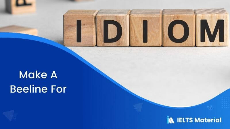 Idiom – Make A Beeline For