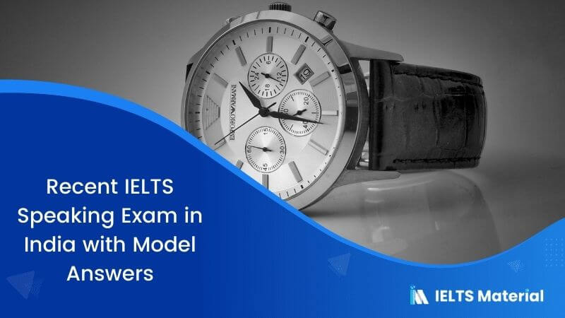 Recent IELTS Speaking Exam in India – May 2018 with Model Answers