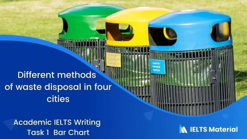 IELTS Academic Writing Task 1 Topic 11: Different methods of waste disposal in four cities – Bar Chart