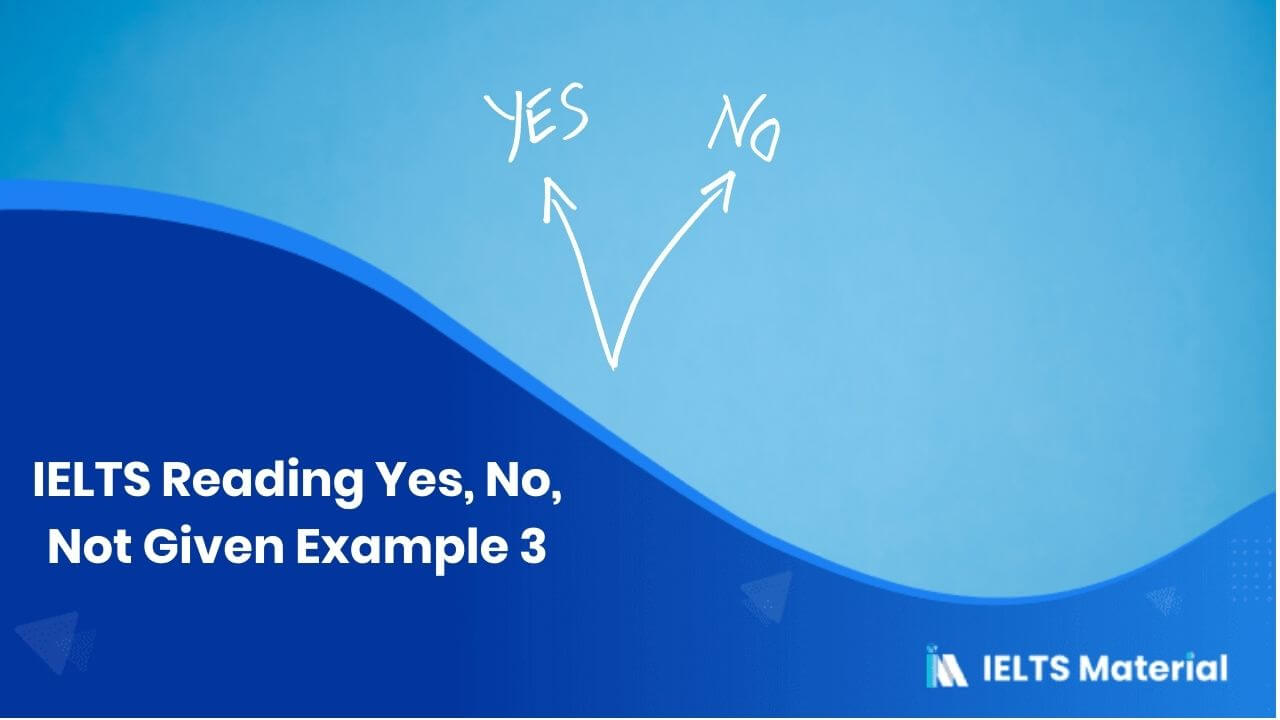 IELTS Reading Yes, No, Not Given Example 3