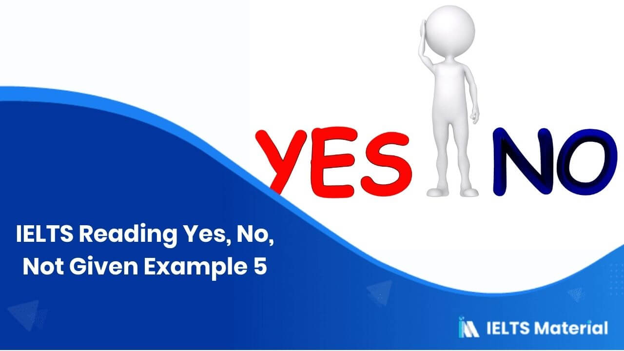 IELTS Reading Yes, No, Not Given Example 5