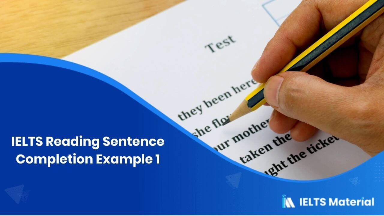 IELTS Reading Sentence Completion Example 1