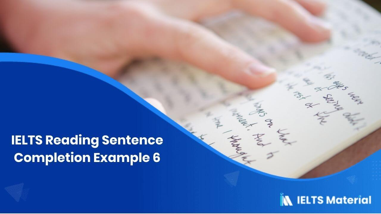 IELTS Reading Sentence Completion Example 6