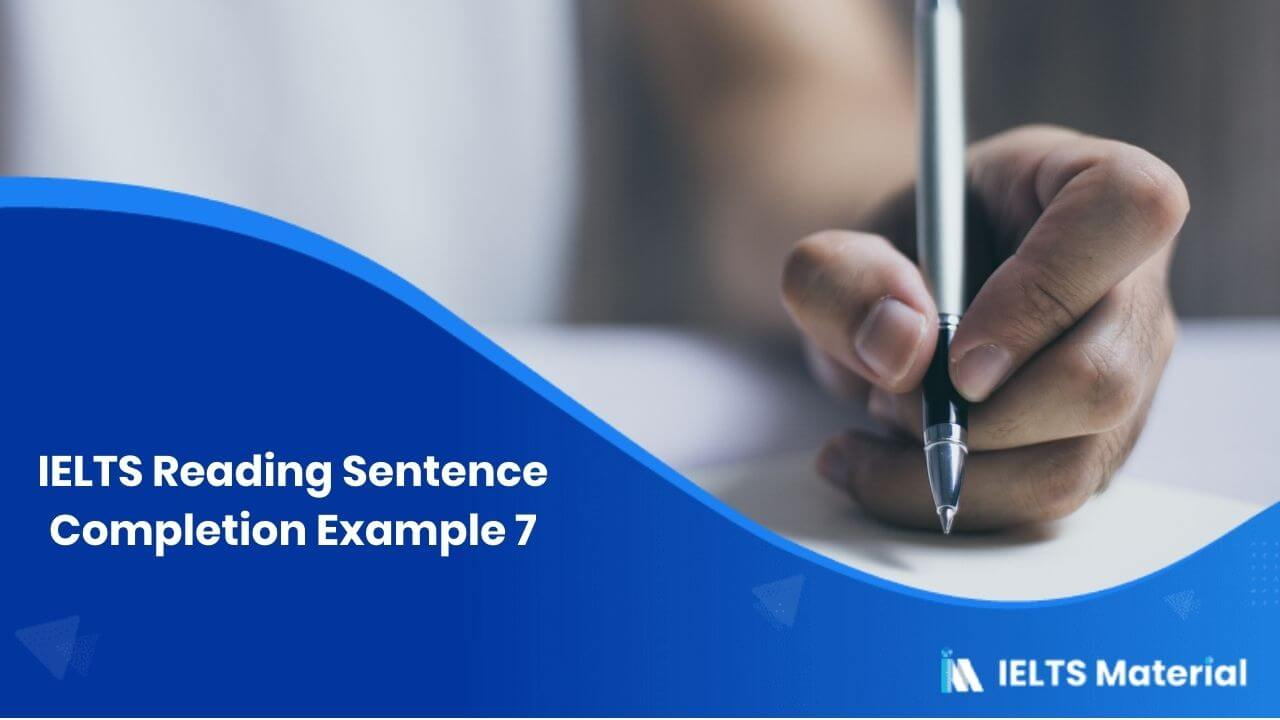 IELTS Reading Sentence Completion Example 7