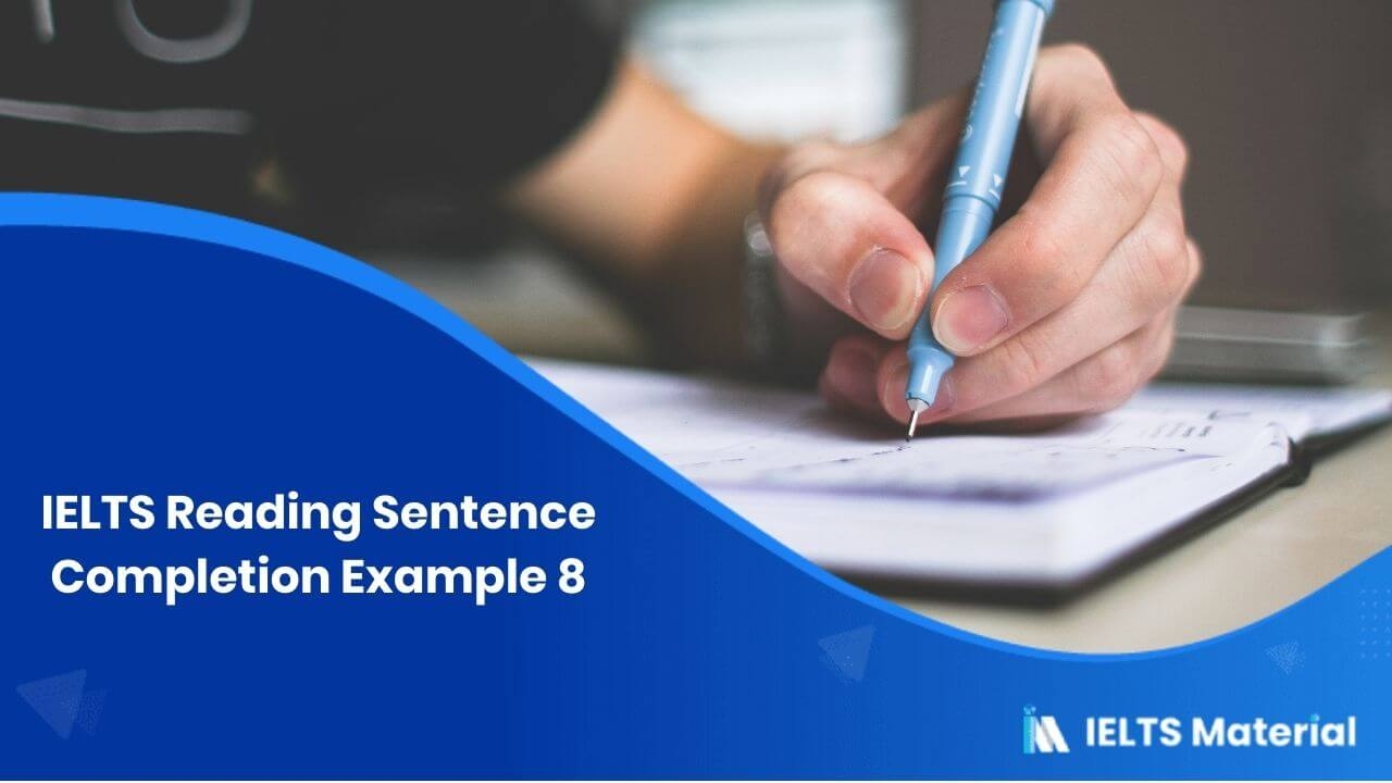 IELTS Reading Sentence Completion Example 8