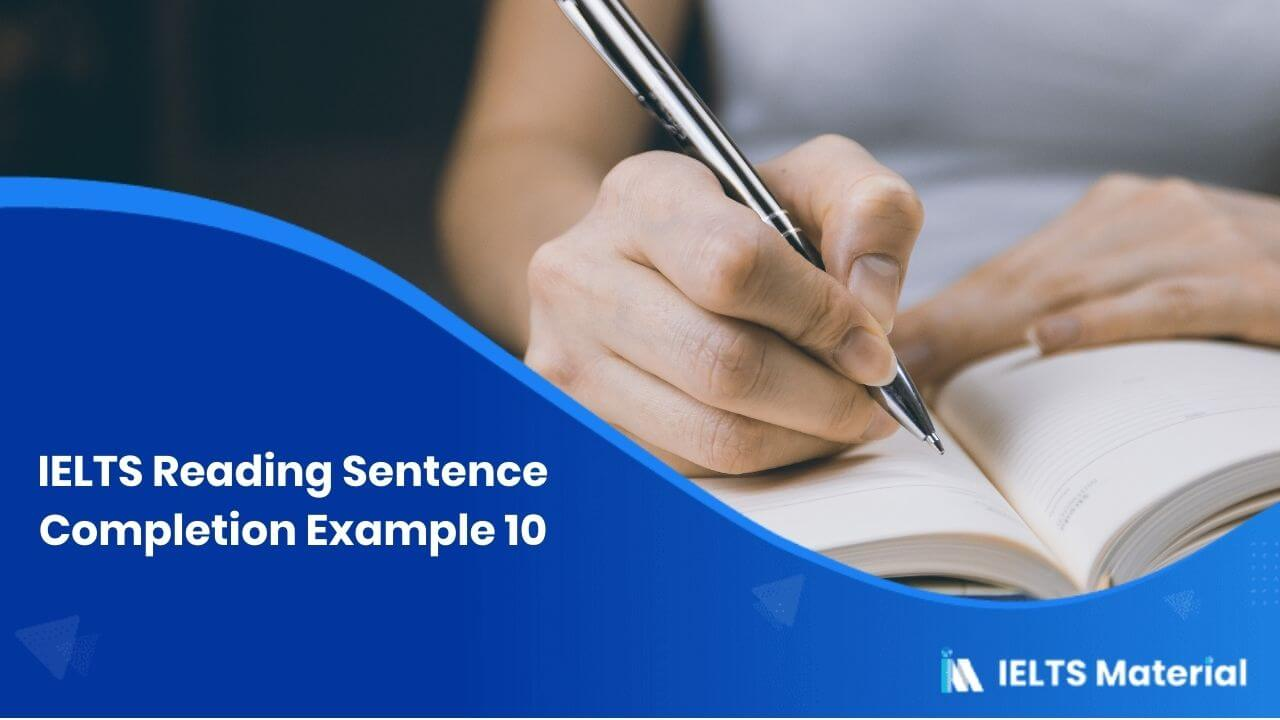 IELTS Reading Sentence Completion Example 10
