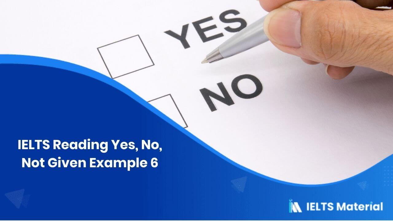 IELTS Reading Yes, No, Not Given Example 6