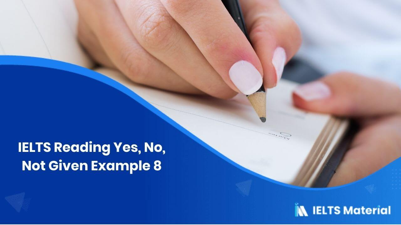 IELTS Reading Yes, No, Not Given Example 8
