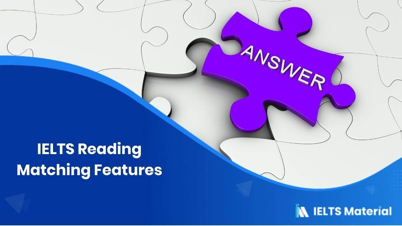 IELTS Reading Matching Features - Lessons, Tips