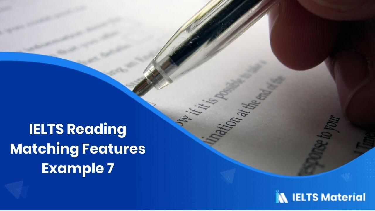 IELTS Reading Matching Features Example 7