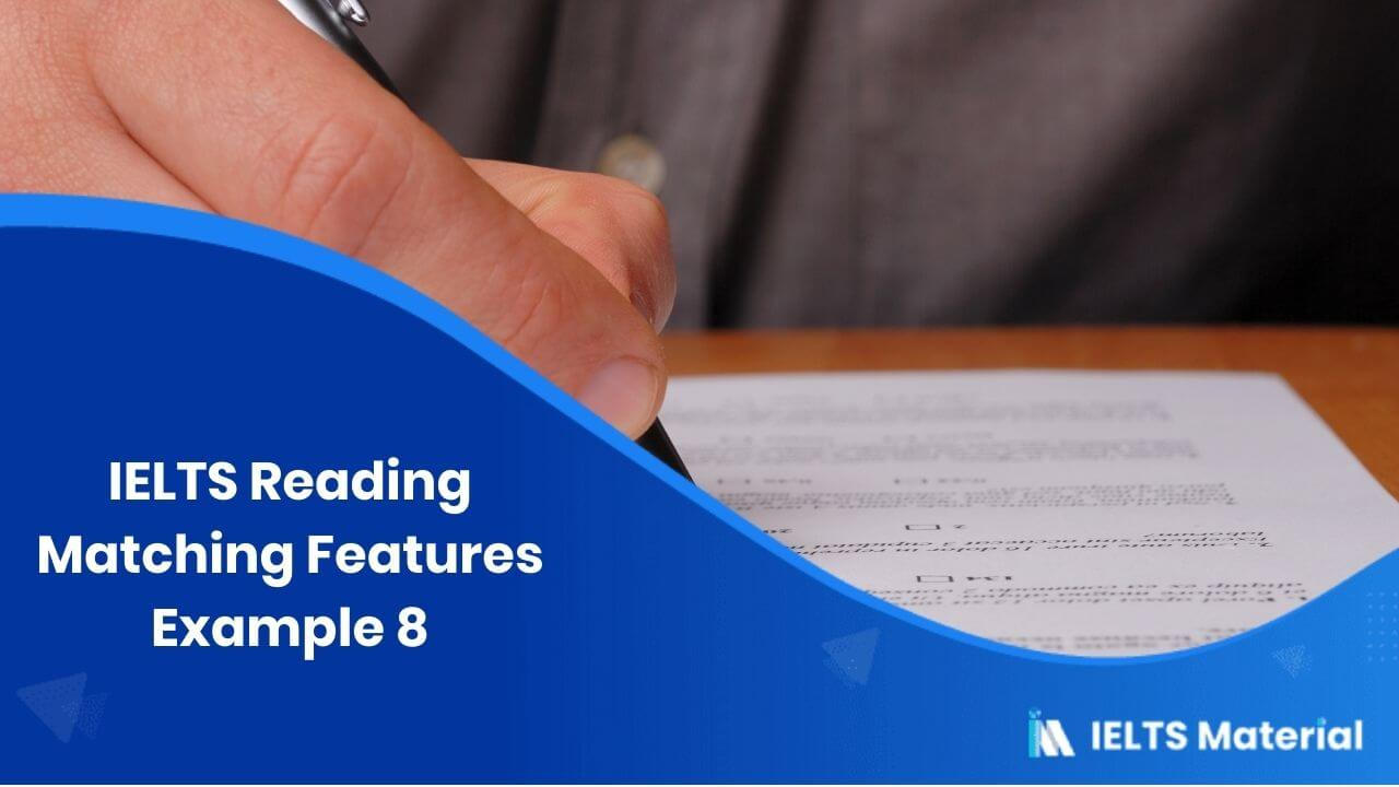 IELTS Reading Matching Features Example 8