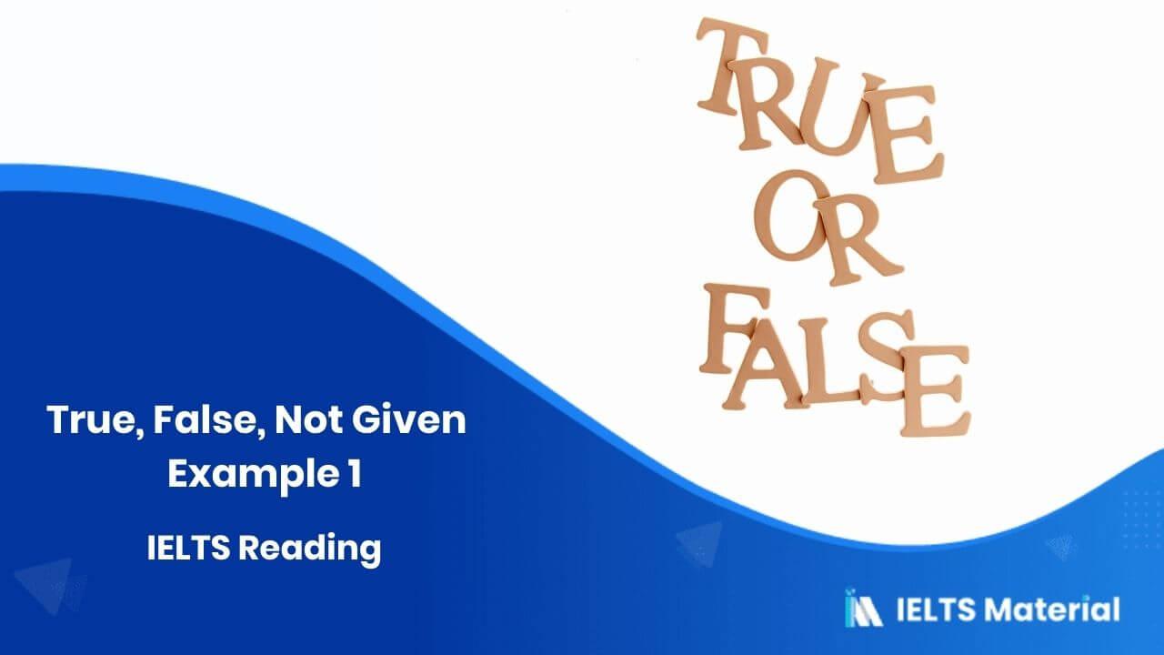 IELTS Reading – True, False, Not Given – Example 1