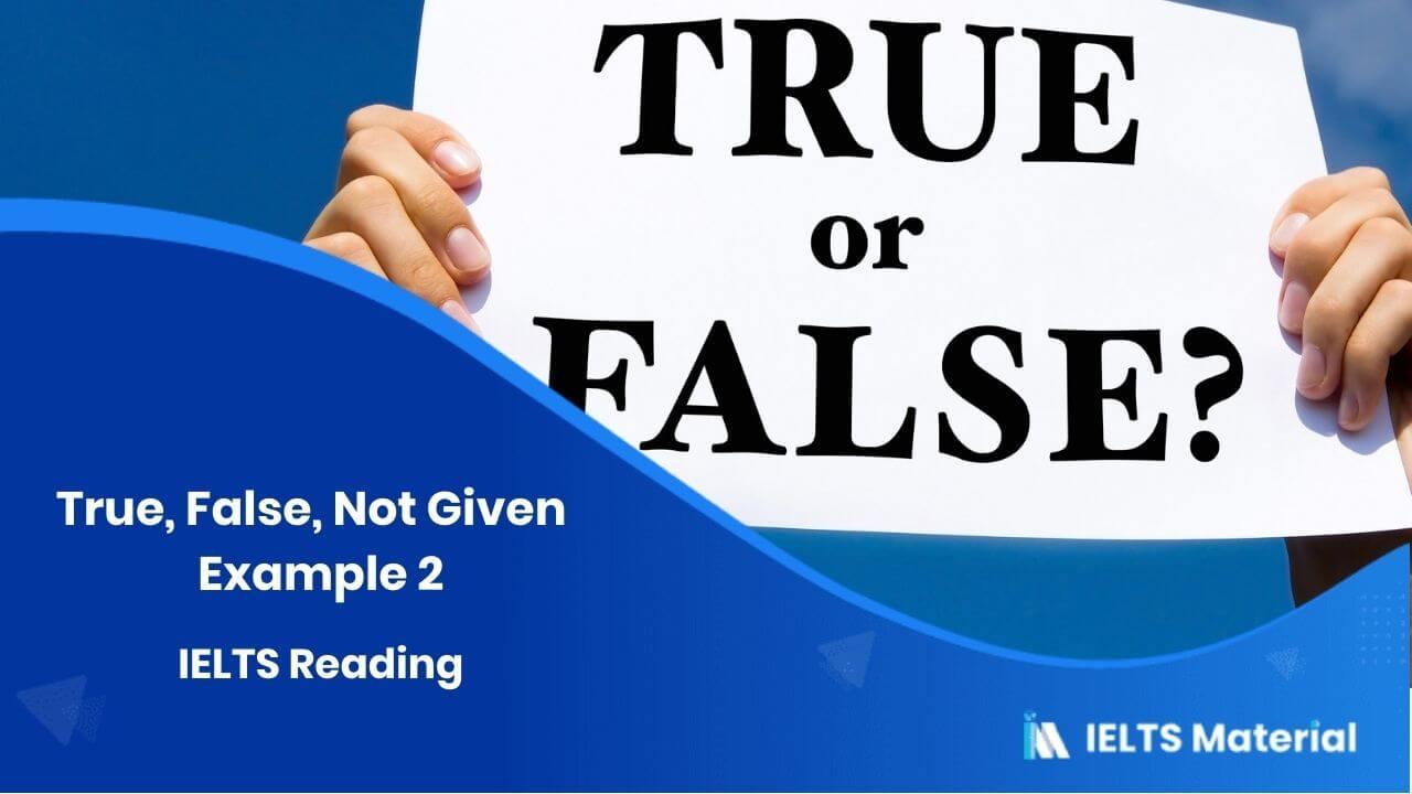 IELTS Reading – True, False, Not Given – Example 2