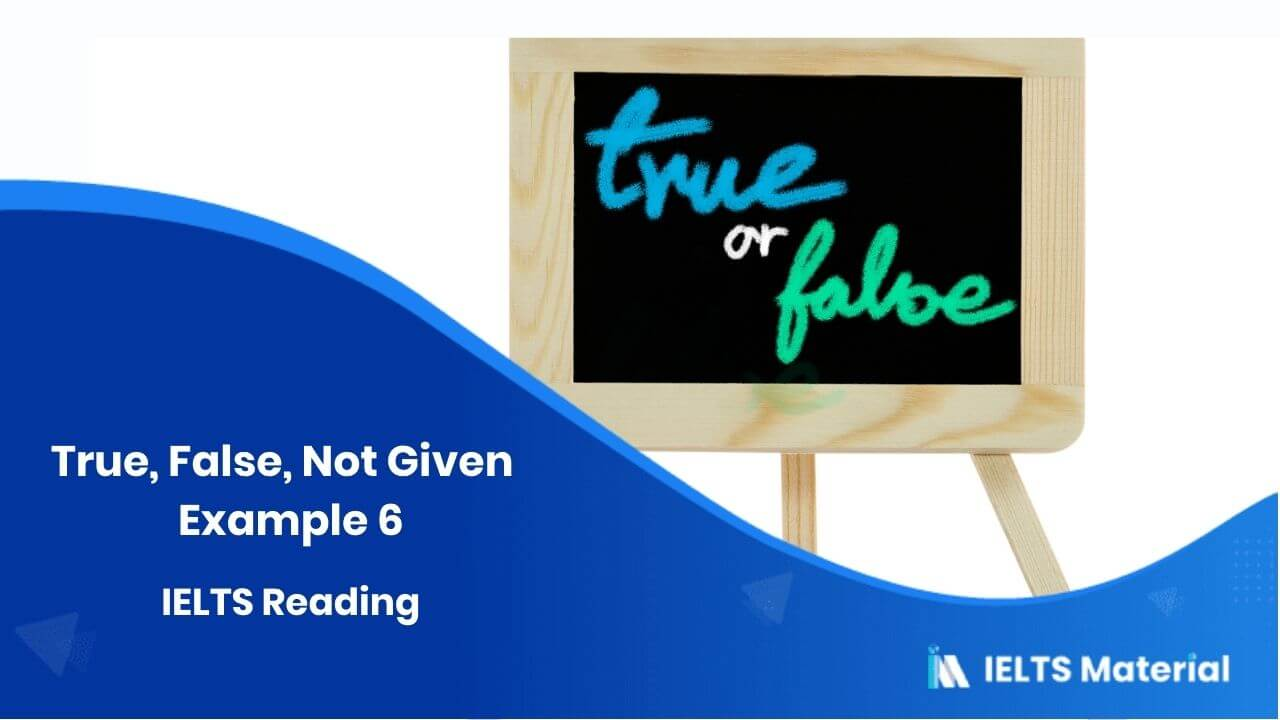 IELTS Reading – True, False, Not Given – Example 6