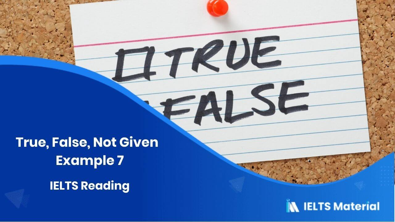 IELTS Reading - True, False, Not Given - Example 7