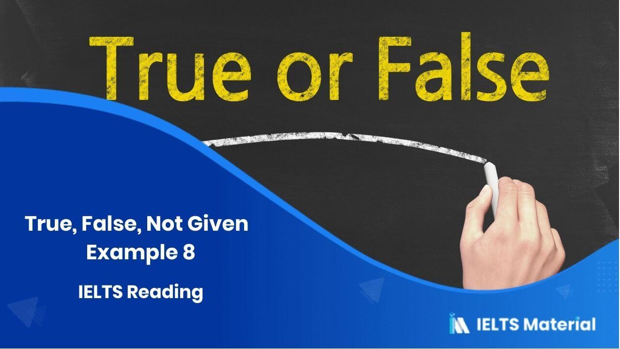 IELTS Reading - True, False, Not Given - Example 8
