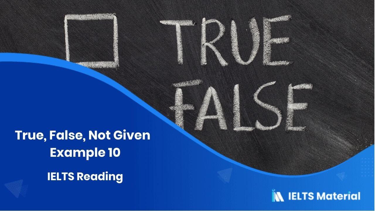 IELTS Reading – True, False, Not Given – Example 10