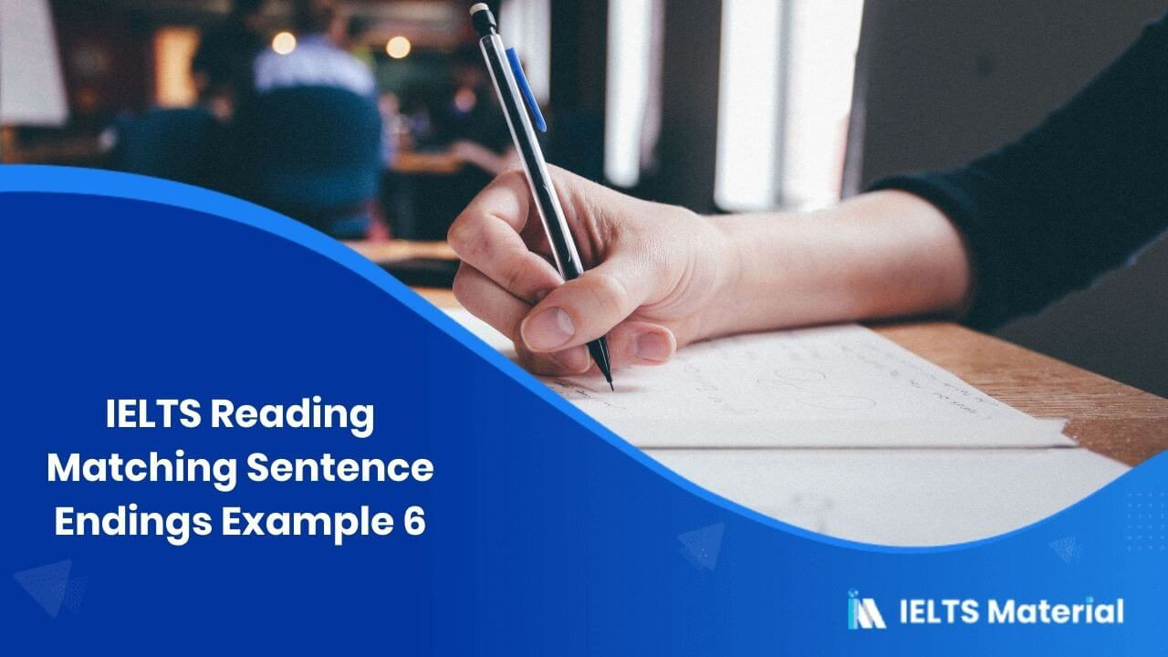 IELTS Reading Matching Sentence Endings Example 6