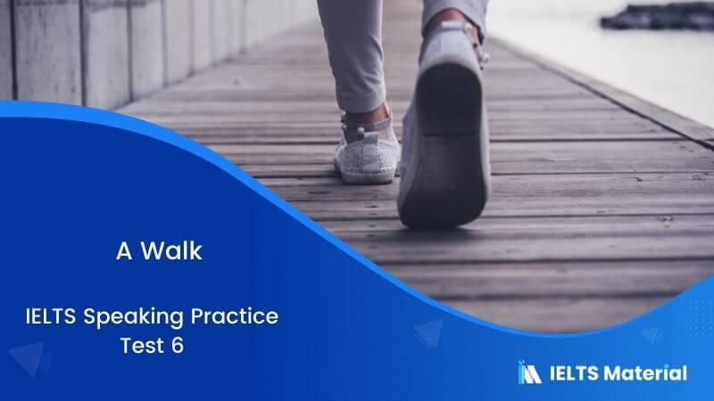 A Walk : IELTS Speaking Practice Test 06
