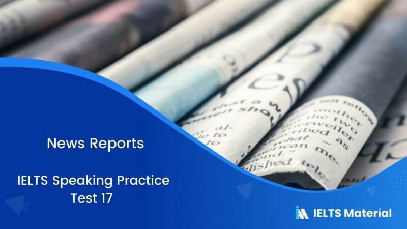 News Report : IELTS Speaking Practice Test 17