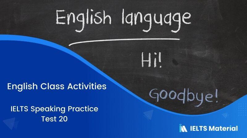 IELTS Speaking Practice Test 20 Topic: English Class Activities