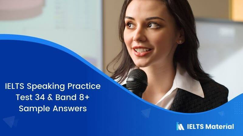 IELTS Speaking Practice Test 34 & Band 8+ Sample Answers