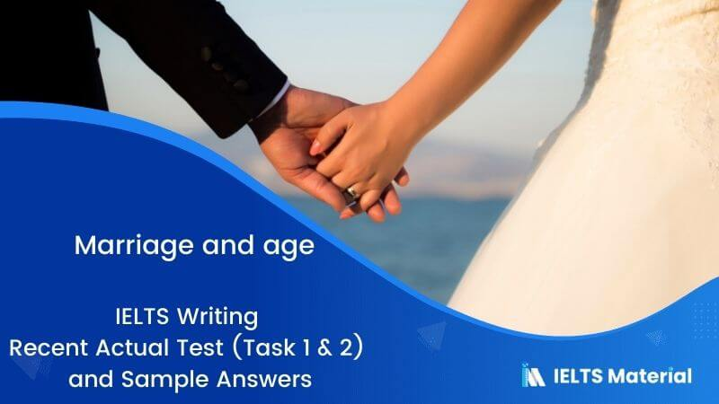 IELTS Writing Recent Actual Test (Task 1 & 2) in March 2017 & Sample Answers – topic : marriage and age