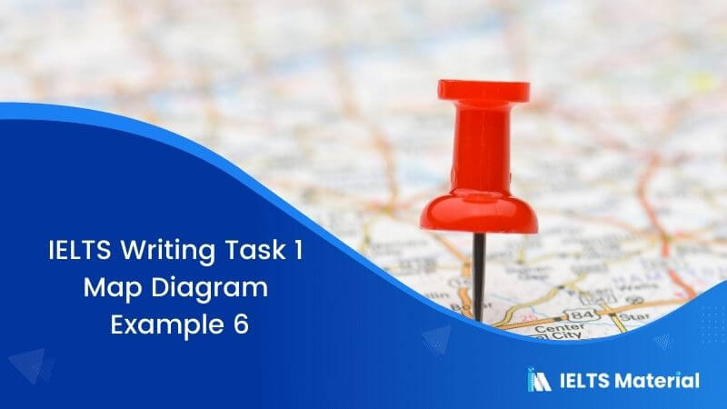 IELTS Writing Task 1 Map Diagram - Example 6