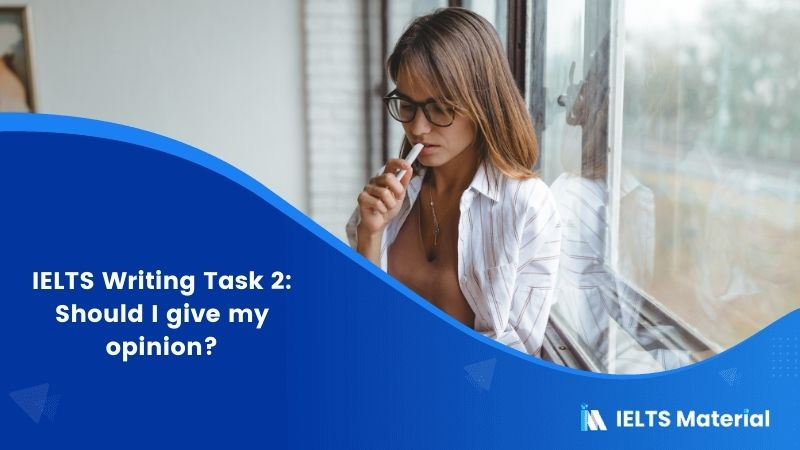 IELTS Writing Task 2: Should I give my opinion?