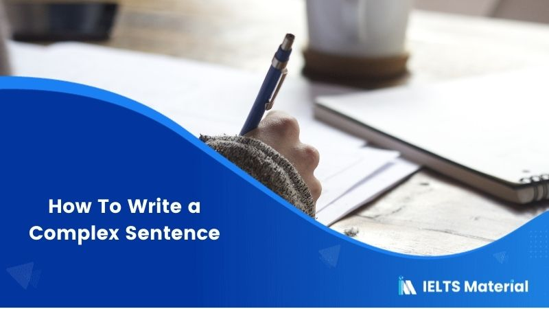 How To Write a Complex Sentence in IELTS Writing?