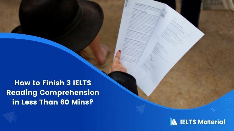 How to Finish 3 IELTS Reading Comprehension in Less Than 60 Mins?