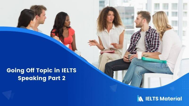 What If I Go Off Topic in IELTS Speaking Part 2?