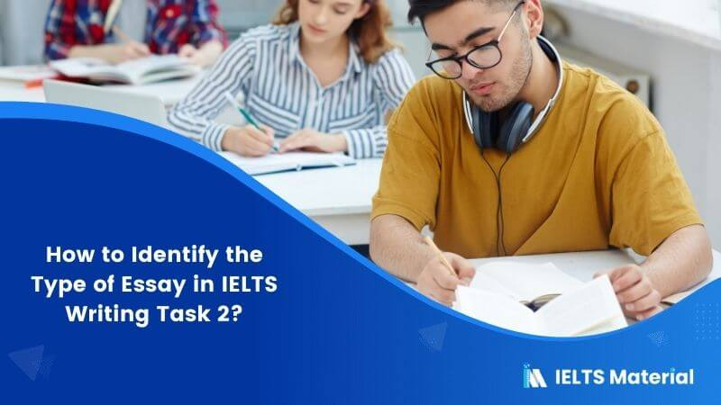 How to Identify the Type of Essay in IELTS Writing Task 2?