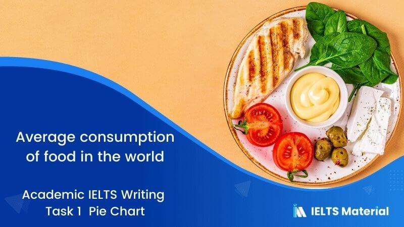 Academic IELTS Writing Task 1 Topic : average consumption of food in the world - Pie Chart