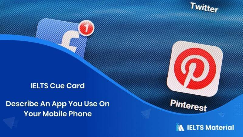 Describe An App You Use On Your Mobile Phone - IELTS Cue Card