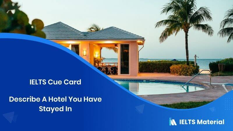 Describe A Hotel You Have Stayed In - IELTS Cue Card