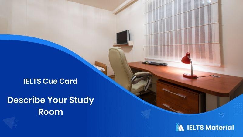 Describe Your Study Room – IELTS Cue Card