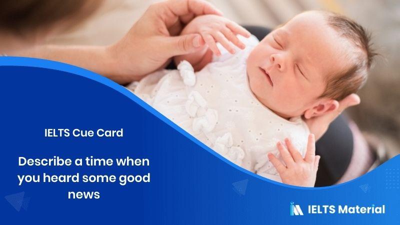 Describe a time when you heard some good news – IELTS Cue Card