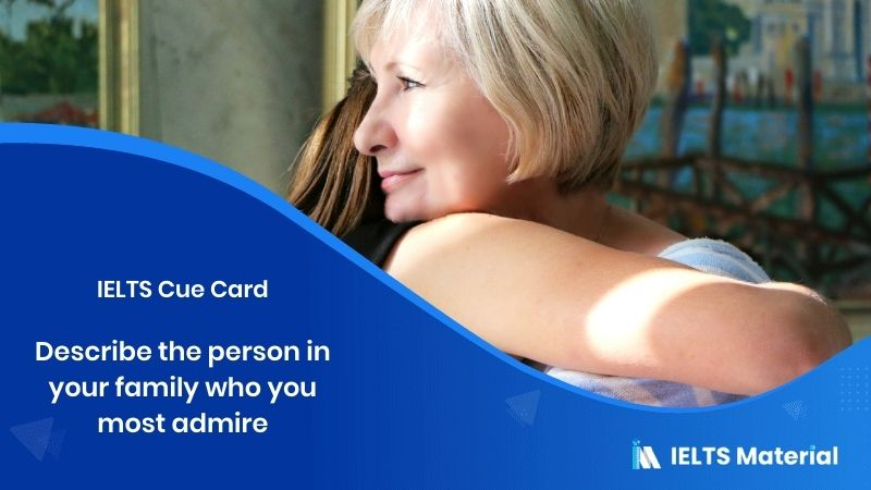 Describe the person in your family who you most admire – IELTS Cue Card