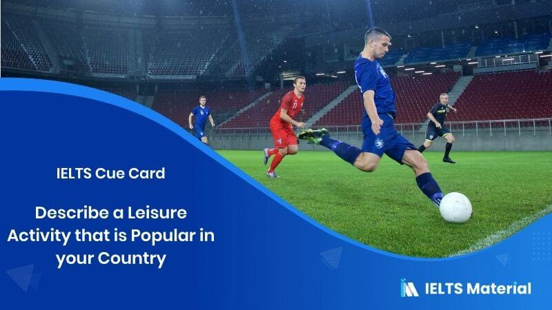 Describe a Leisure Activity (A Game, Hobby, or Sport) That is Popular in your Country – IELTS Cue Card