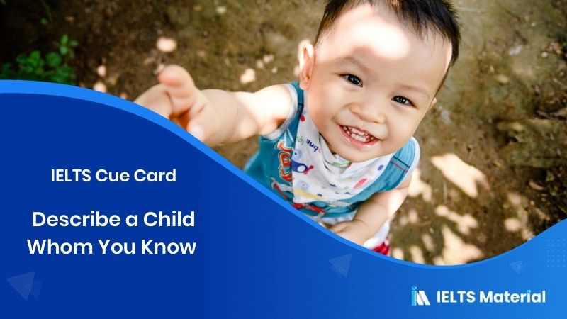 Describe a Child Whom You Know – IELTS Cue Card