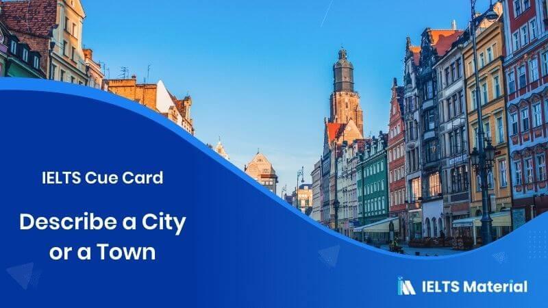 Describe a City or a Town – IELTS Cue Card