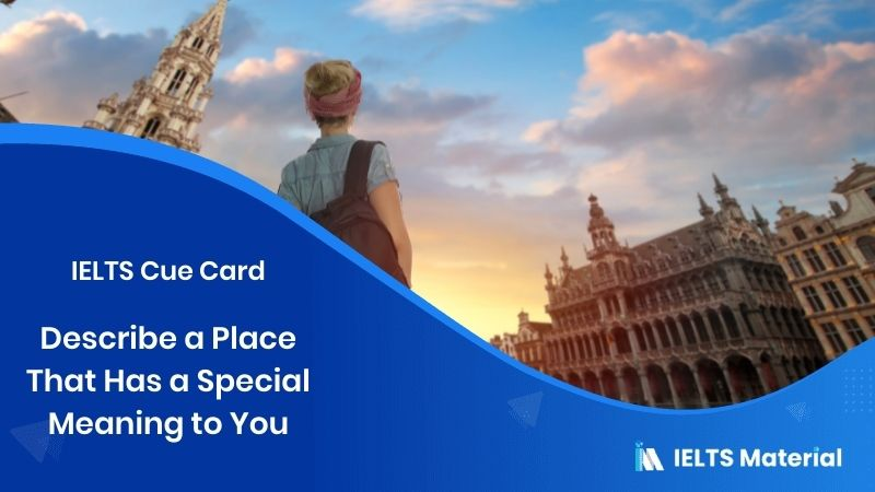 Describe a Place That Has a Special Meaning to You - IELTS Cue Card