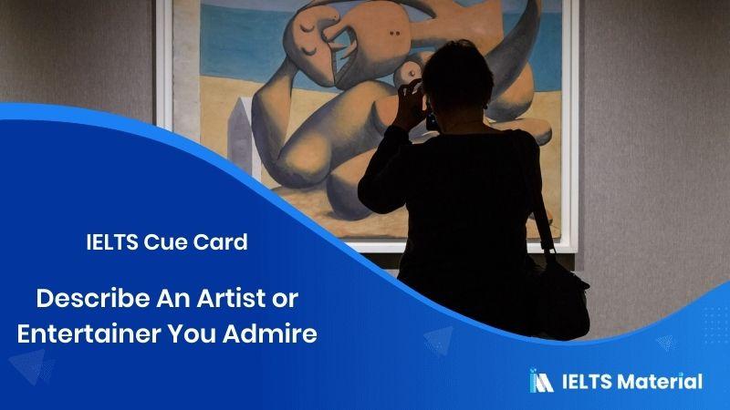 Describe An Artist or Entertainer You Admire - IELTS Cue Card
