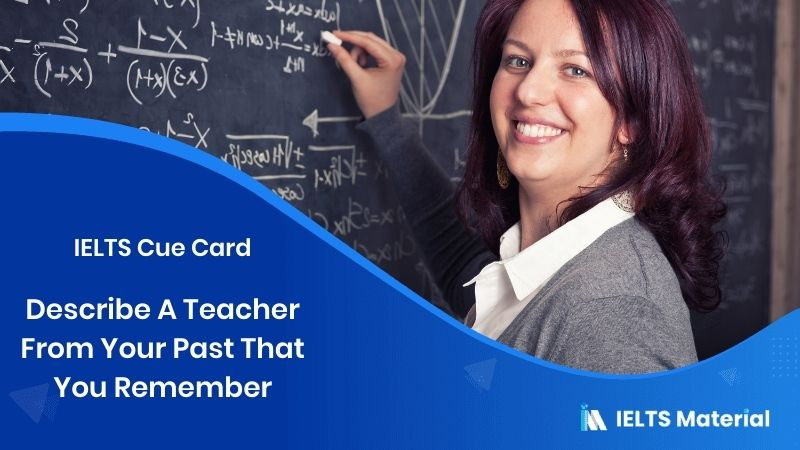 Describe A Teacher From Your Past That You Remember – IELTS Cue Card