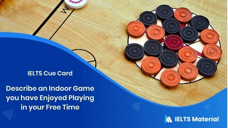 Describe an Indoor Game you have Enjoyed Playing in your Free Time - IELTS Cue Card