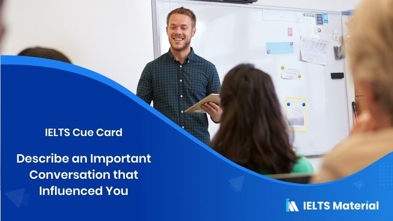 Describe an Important Conversation that Influenced You – IELTS Cue Card