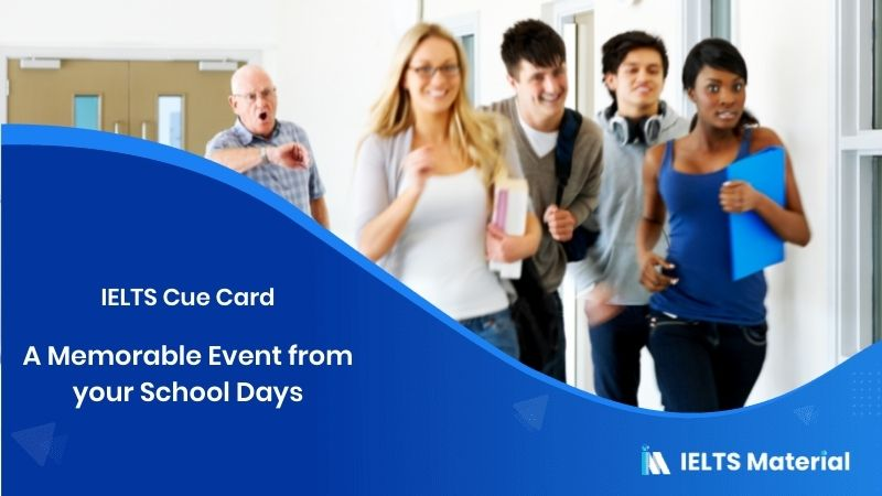 A Memorable Event from your School Days – IELTS Cue Card