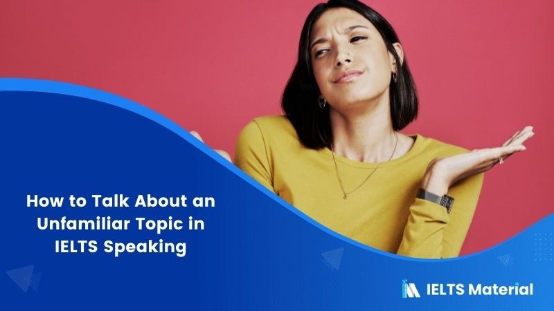 How to Talk About an Unfamiliar Topic in IELTS Speaking